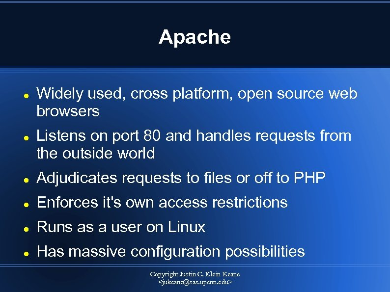 Apache Widely used, cross platform, open source web browsers Listens on port 80 and