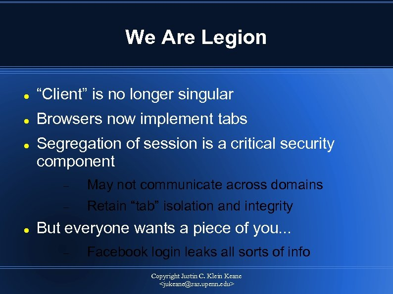 "We Are Legion ""Client"" is no longer singular Browsers now implement tabs Segregation of"