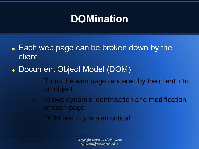 DOMination Each web page can be broken down by the client Document Object Model