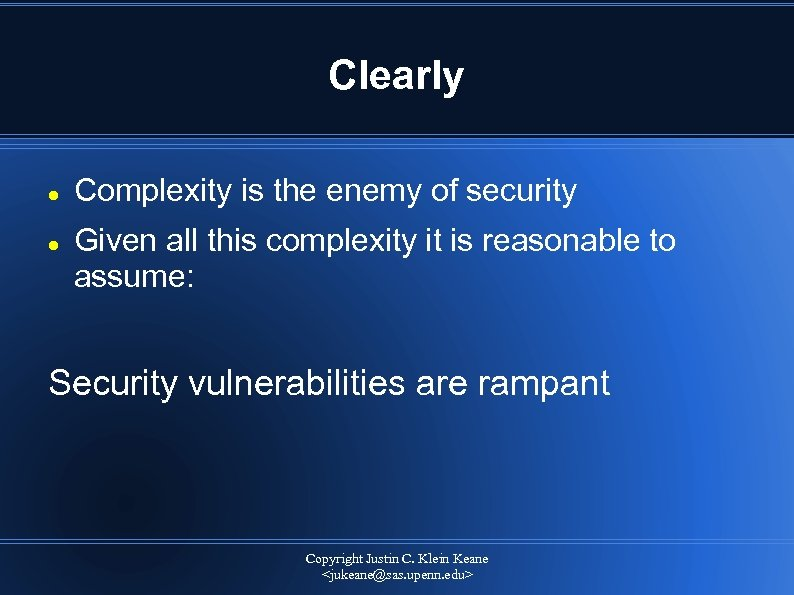Clearly Complexity is the enemy of security Given all this complexity it is reasonable