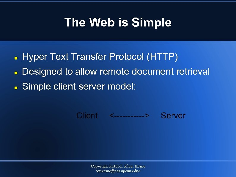 The Web is Simple Hyper Text Transfer Protocol (HTTP) Designed to allow remote document