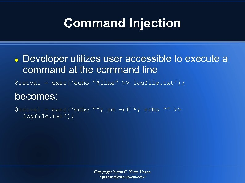 Command Injection Developer utilizes user accessible to execute a command at the command line