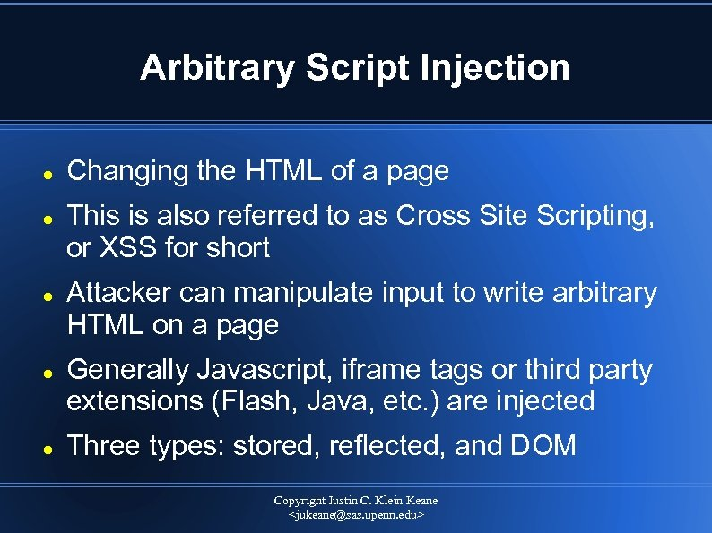 Arbitrary Script Injection Changing the HTML of a page This is also referred to