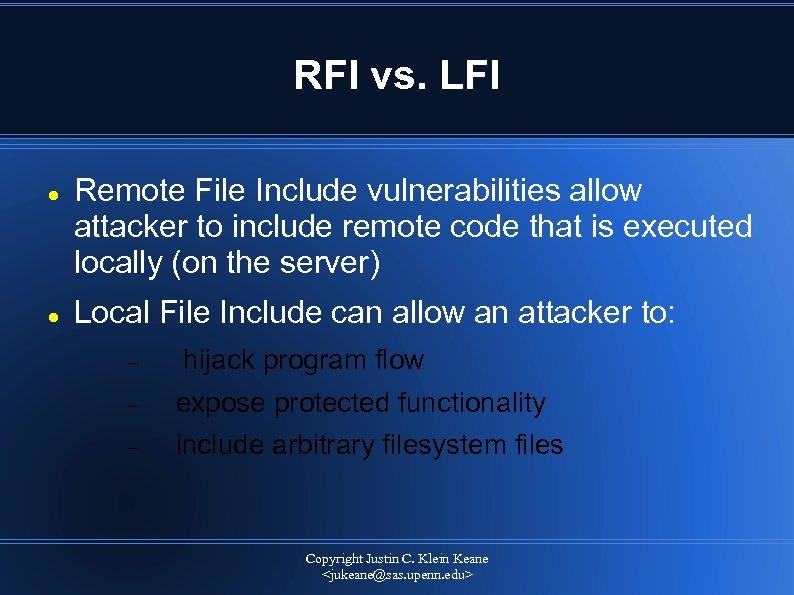 RFI vs. LFI Remote File Include vulnerabilities allow attacker to include remote code that
