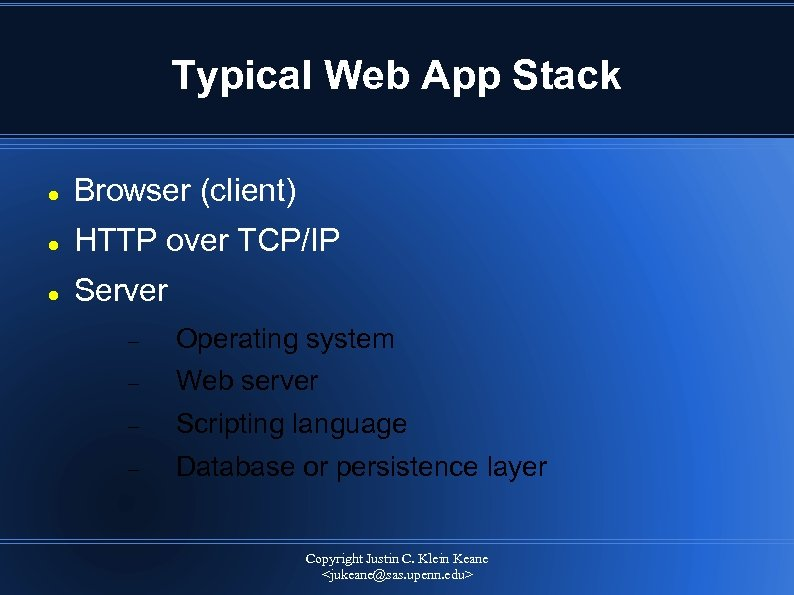Typical Web App Stack Browser (client) HTTP over TCP/IP Server Operating system Web server