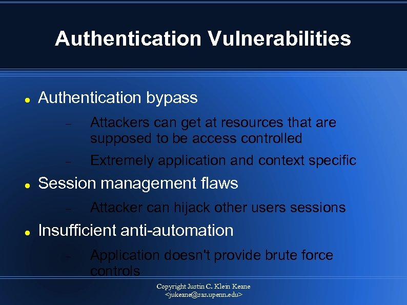 Authentication Vulnerabilities Authentication bypass Attackers can get at resources that are supposed to be