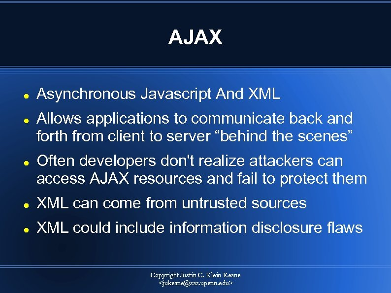 AJAX Asynchronous Javascript And XML Allows applications to communicate back and forth from client