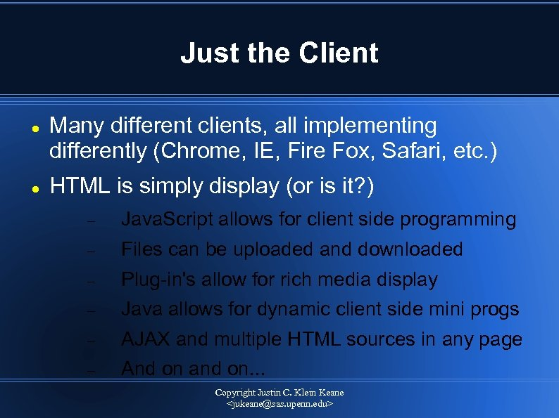Just the Client Many different clients, all implementing differently (Chrome, IE, Fire Fox, Safari,