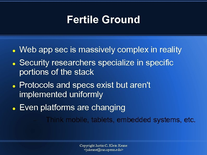 Fertile Ground Web app sec is massively complex in reality Security researchers specialize in