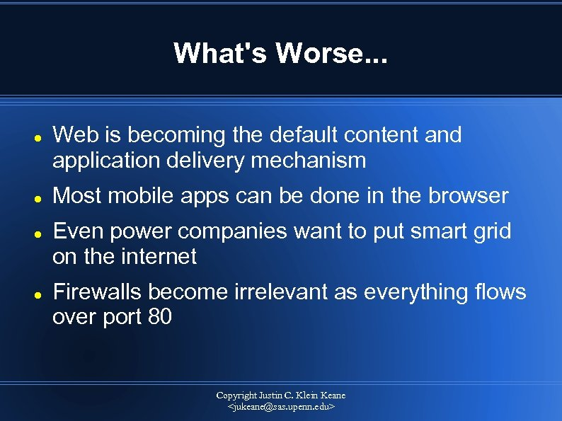 What's Worse. . . Web is becoming the default content and application delivery mechanism