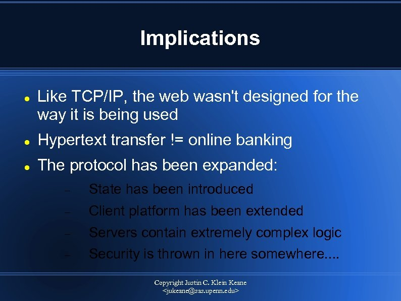 Implications Like TCP/IP, the web wasn't designed for the way it is being used