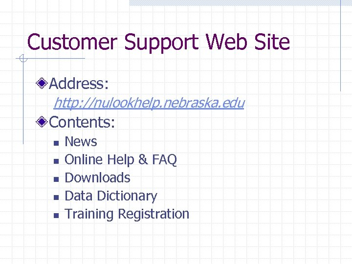 Customer Support Web Site Address: http: //nulookhelp. nebraska. edu Contents: n n n News