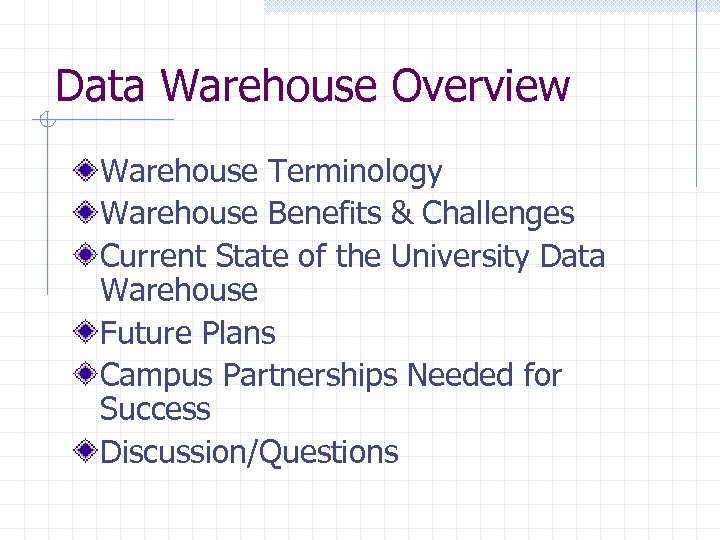 Data Warehouse Overview Warehouse Terminology Warehouse Benefits & Challenges Current State of the University