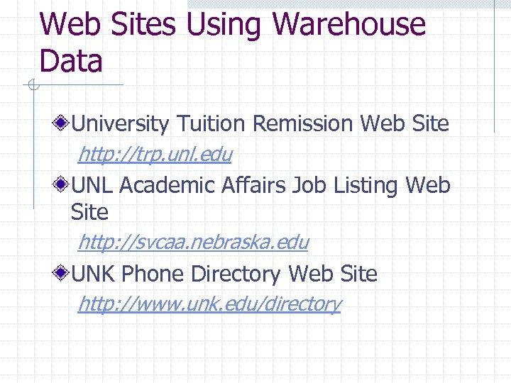 Web Sites Using Warehouse Data University Tuition Remission Web Site http: //trp. unl. edu