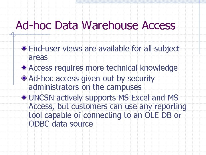 Ad-hoc Data Warehouse Access End-user views are available for all subject areas Access requires