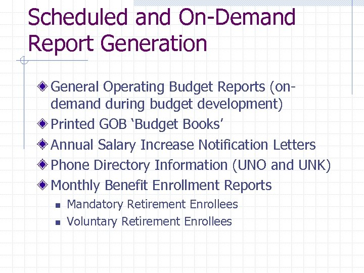 Scheduled and On-Demand Report Generation General Operating Budget Reports (ondemand during budget development) Printed