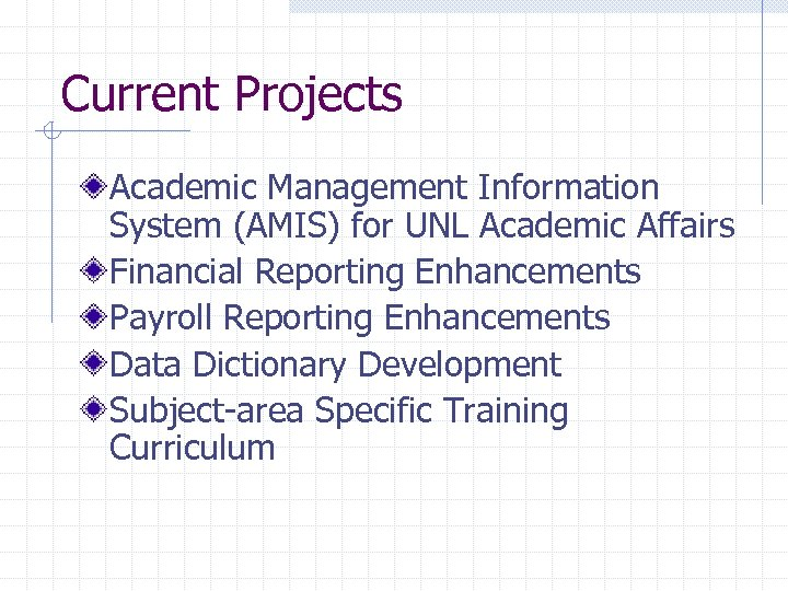 Current Projects Academic Management Information System (AMIS) for UNL Academic Affairs Financial Reporting Enhancements
