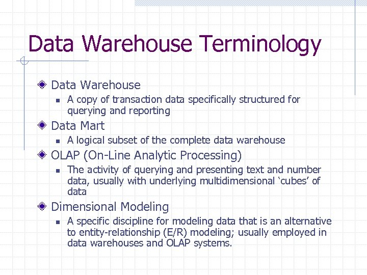 Data Warehouse Terminology Data Warehouse n A copy of transaction data specifically structured for