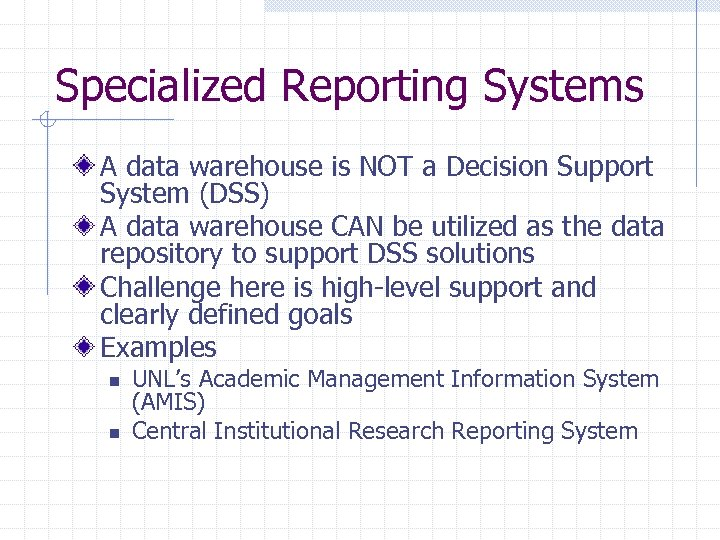 Specialized Reporting Systems A data warehouse is NOT a Decision Support System (DSS) A