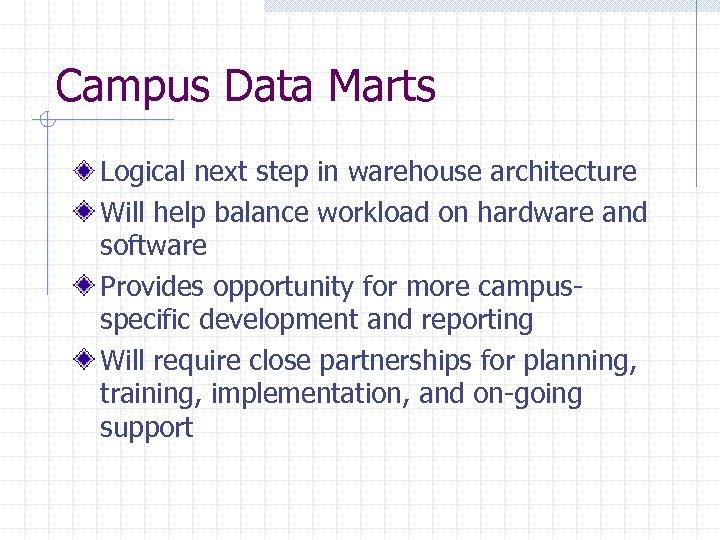 Campus Data Marts Logical next step in warehouse architecture Will help balance workload on