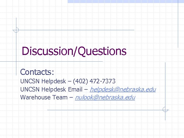 Discussion/Questions Contacts: UNCSN Helpdesk – (402) 472 -7373 UNCSN Helpdesk Email – helpdesk@nebraska. edu