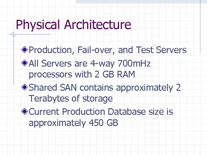Physical Architecture Production, Fail-over, and Test Servers All Servers are 4 -way 700 m.