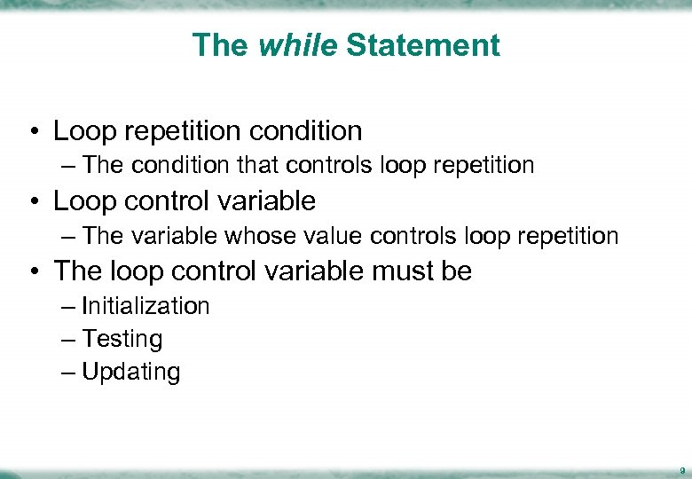 The while Statement • Loop repetition condition – The condition that controls loop repetition