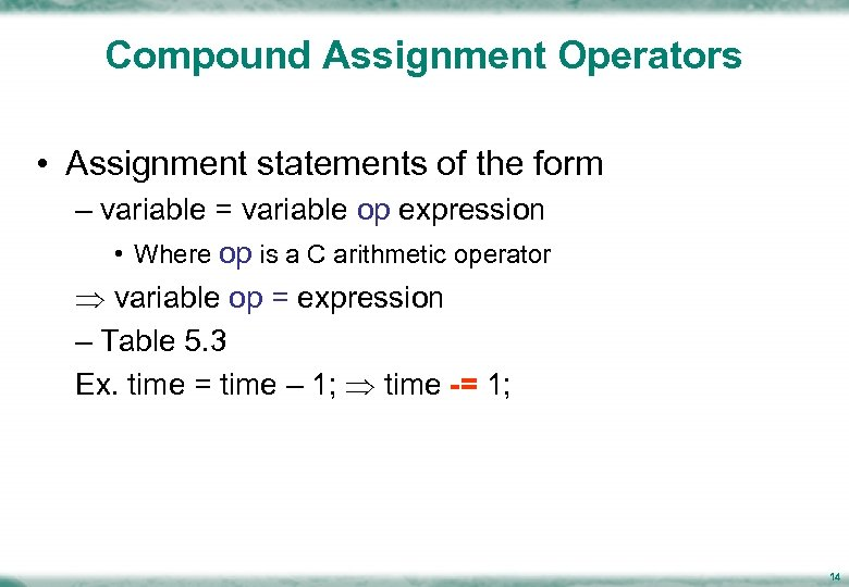 Compound Assignment Operators • Assignment statements of the form – variable = variable op