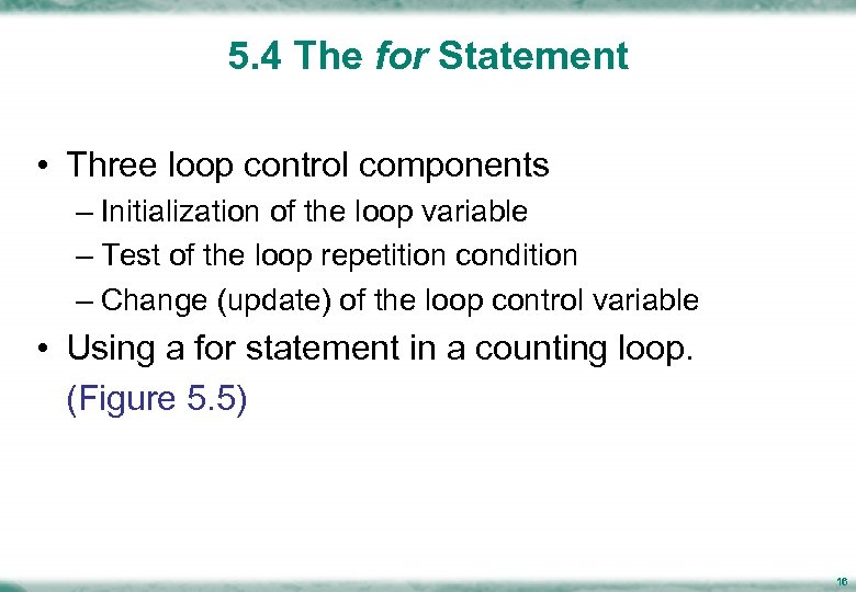 5. 4 The for Statement • Three loop control components – Initialization of the