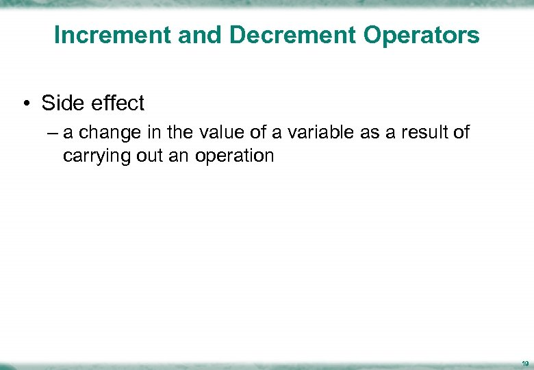 Increment and Decrement Operators • Side effect – a change in the value of