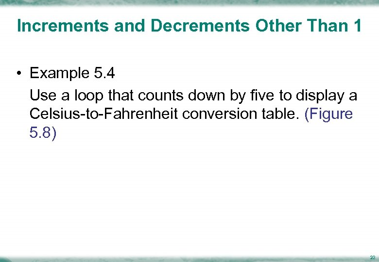 Increments and Decrements Other Than 1 • Example 5. 4 Use a loop that