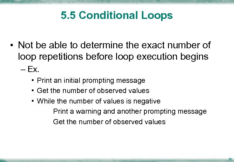 5. 5 Conditional Loops • Not be able to determine the exact number of