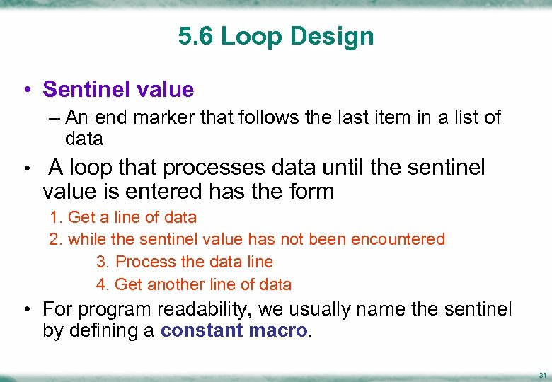 5. 6 Loop Design • Sentinel value – An end marker that follows the