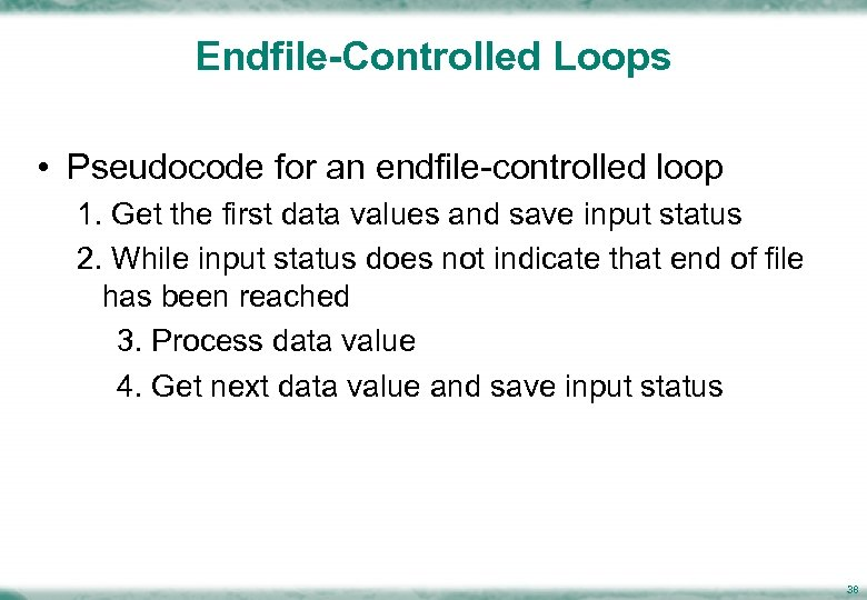 Endfile-Controlled Loops • Pseudocode for an endfile-controlled loop 1. Get the first data values