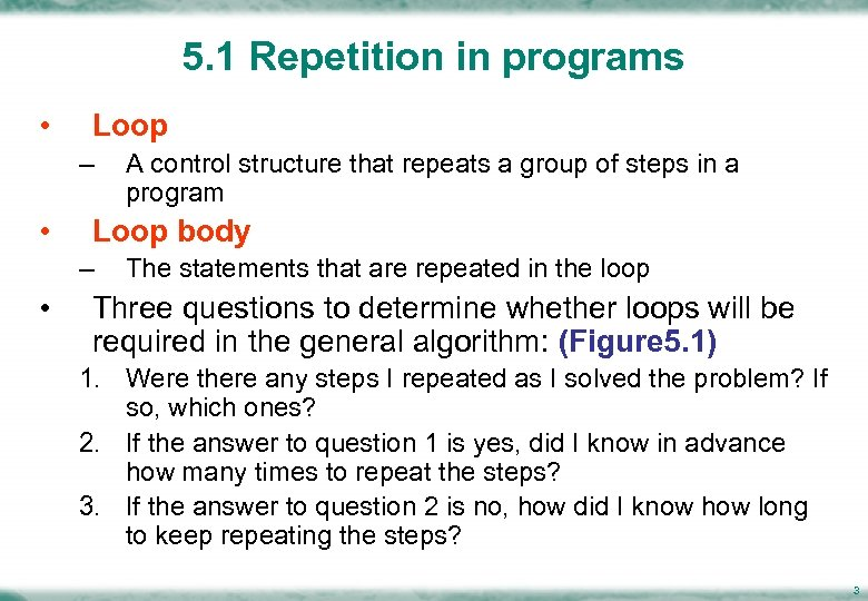 5. 1 Repetition in programs • Loop – • Loop body – • A