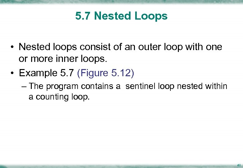 5. 7 Nested Loops • Nested loops consist of an outer loop with one