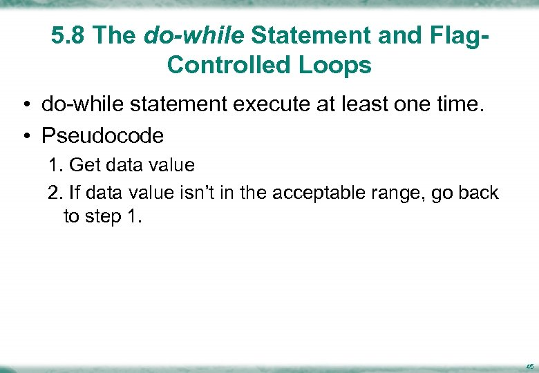 5. 8 The do-while Statement and Flag. Controlled Loops • do-while statement execute at
