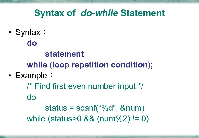 Syntax of do-while Statement • Syntax: do statement while (loop repetition condition); • Example: