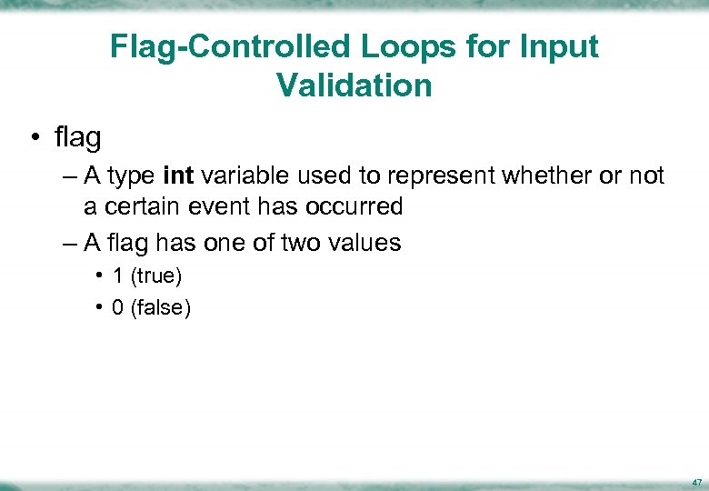 Flag-Controlled Loops for Input Validation • flag – A type int variable used to