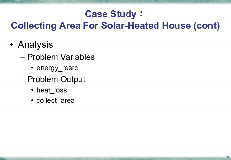 Case Study: Collecting Area For Solar-Heated House (cont) • Analysis – Problem Variables •