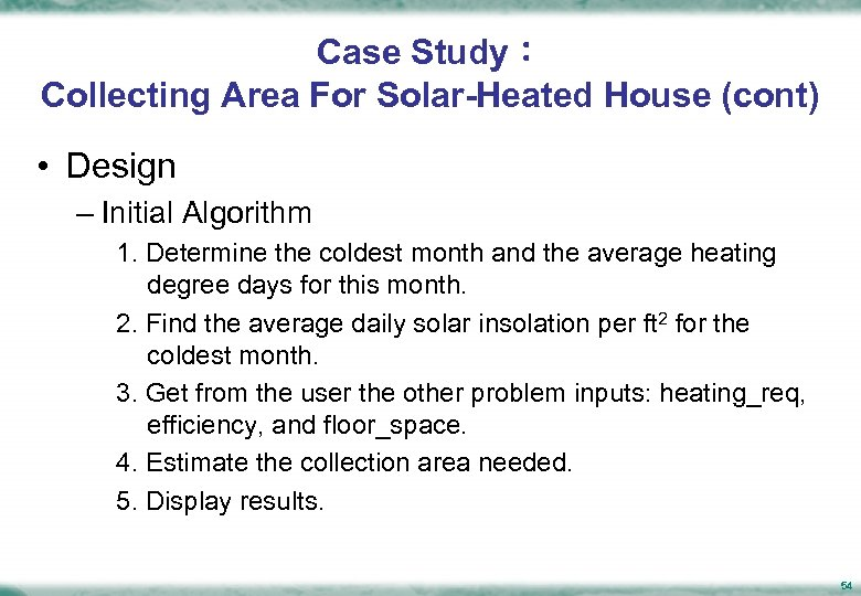 Case Study: Collecting Area For Solar-Heated House (cont) • Design – Initial Algorithm 1.