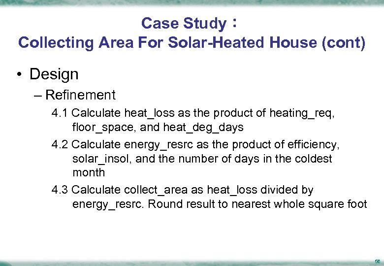 Case Study: Collecting Area For Solar-Heated House (cont) • Design – Refinement 4. 1