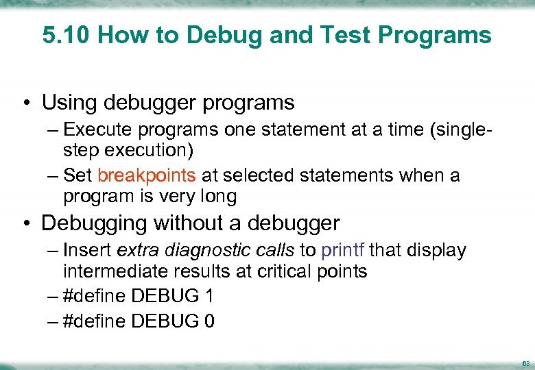 5. 10 How to Debug and Test Programs • Using debugger programs – Execute