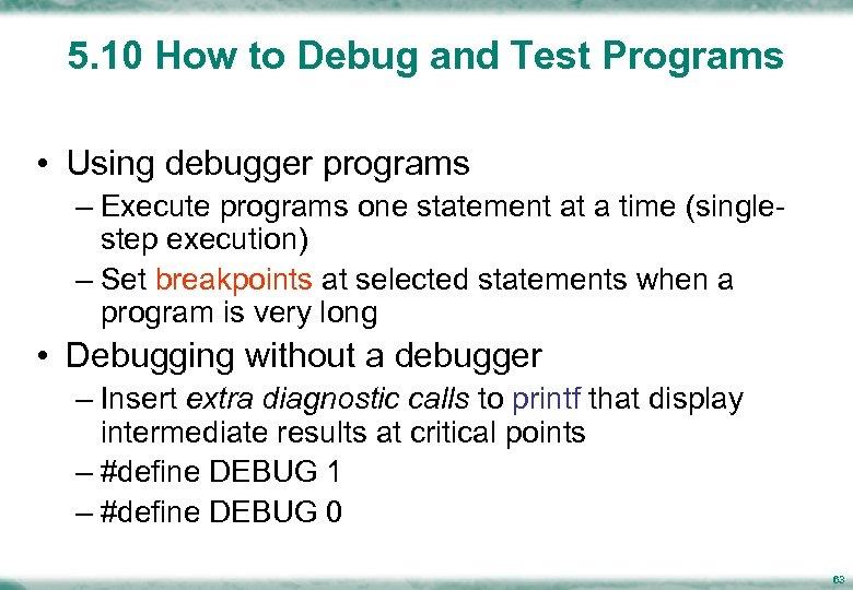 5. 10 How to Debug and Test Programs • Using debugger programs – Execute