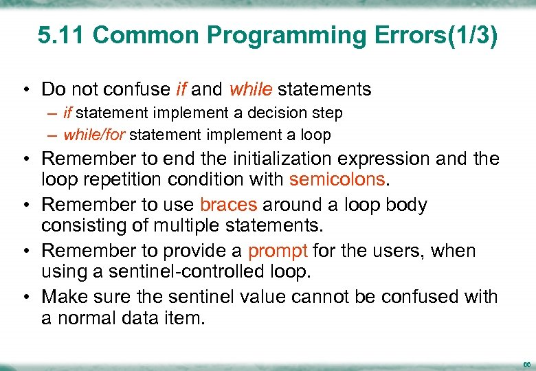 5. 11 Common Programming Errors(1/3) • Do not confuse if and while statements –