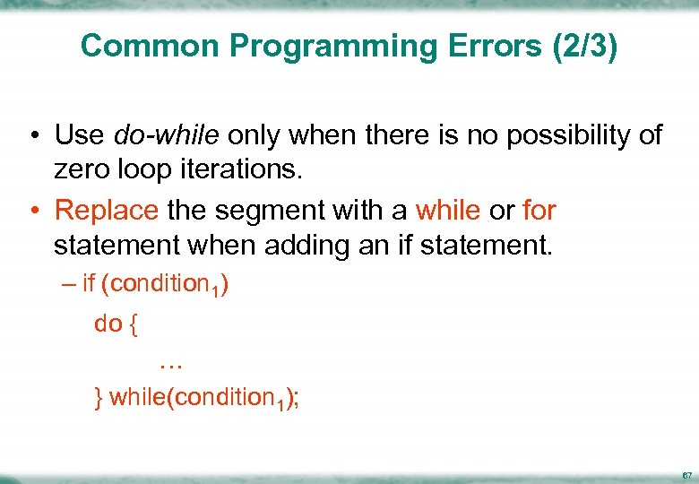 Common Programming Errors (2/3) • Use do-while only when there is no possibility of