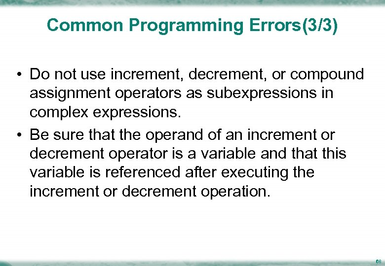 Common Programming Errors(3/3) • Do not use increment, decrement, or compound assignment operators as
