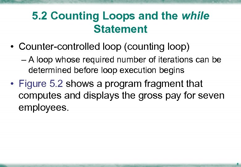 5. 2 Counting Loops and the while Statement • Counter-controlled loop (counting loop) –
