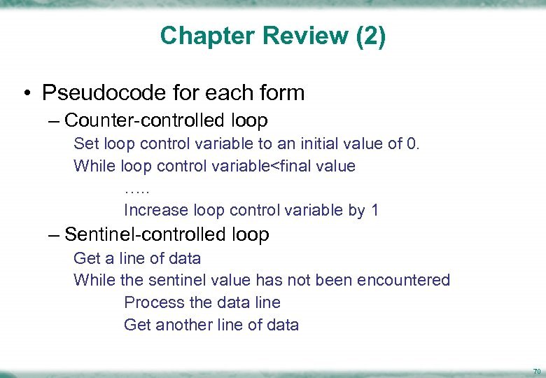Chapter Review (2) • Pseudocode for each form – Counter-controlled loop Set loop control