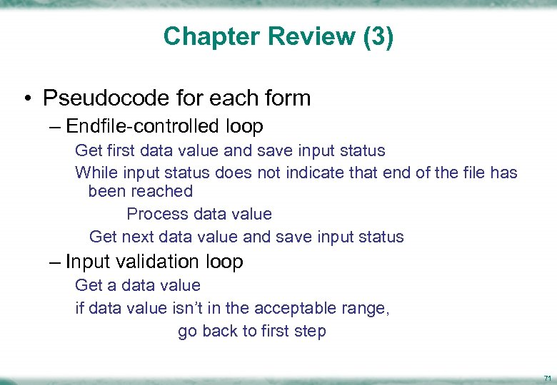 Chapter Review (3) • Pseudocode for each form – Endfile-controlled loop Get first data